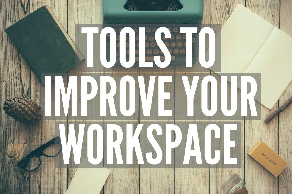 Tools to Improve your Workspace